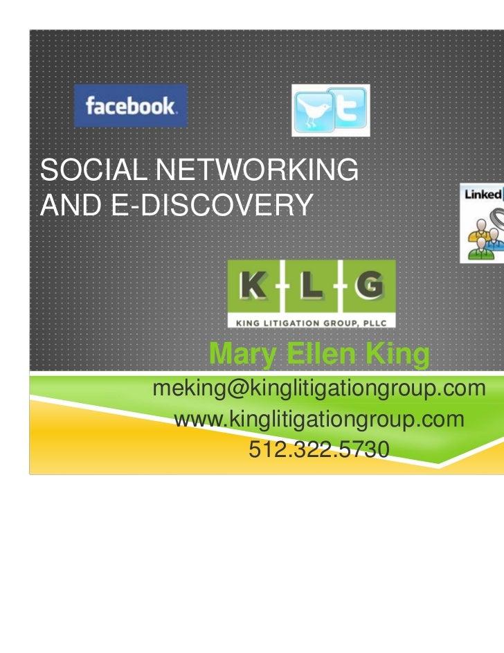 SOCIAL NETWORKINGAND E-DISCOVERY          Mary Ellen King     meking@kinglitigationgroup.com      www.kinglitigationgroup....