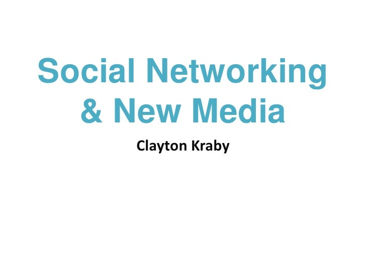 Social Networking& New Media<br />Clayton Kraby<br />