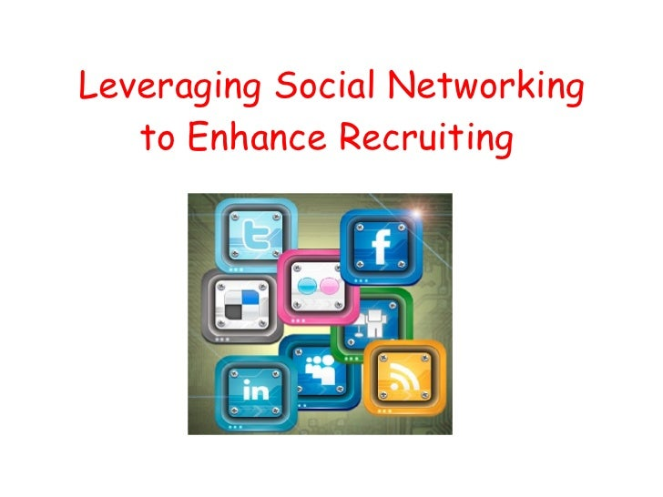 Leveraging Social Networking to Enhance Recruiting
