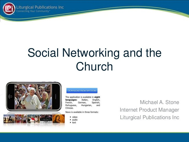 Social Networking and the Church<br />Michael A. Stone<br />Internet Product Manager<br />Liturgical Publications Inc<br />
