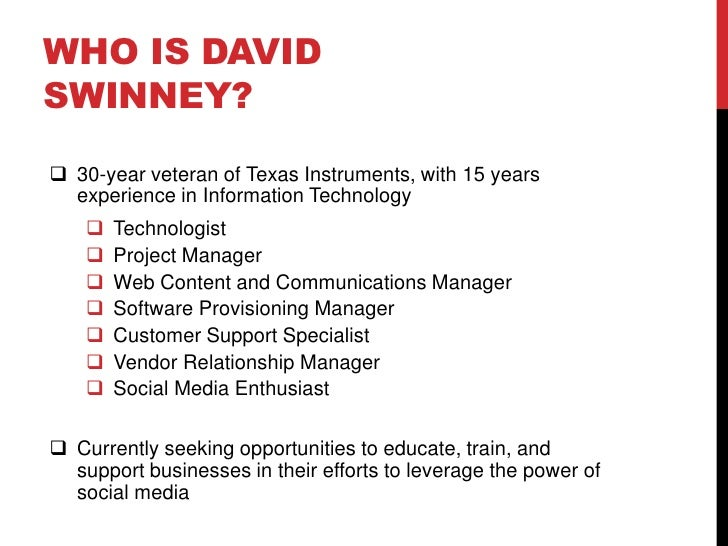 WHO IS DAVID SWINNEY?   30-year veteran of Texas Instruments, with 15 years   experience in Information Technology      ...