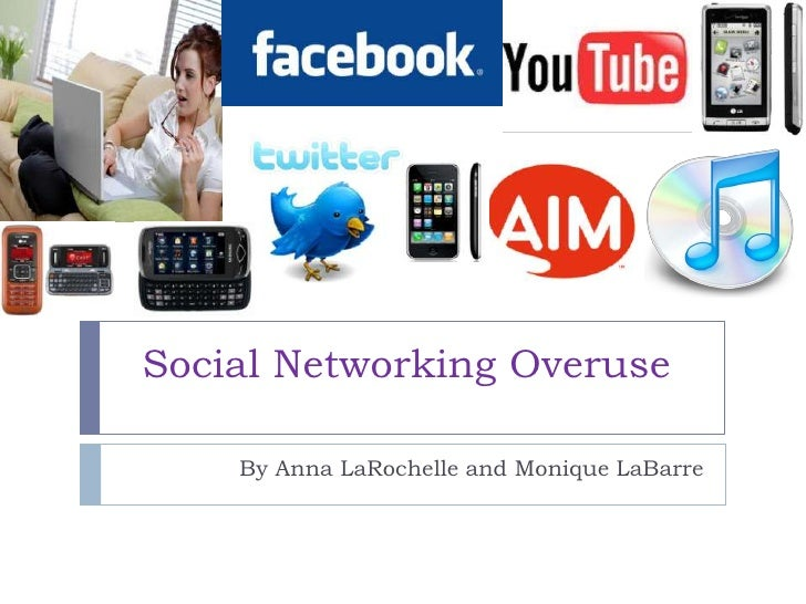 Social Networking Overuse <br />By Anna LaRochelle and Monique LaBarre<br />