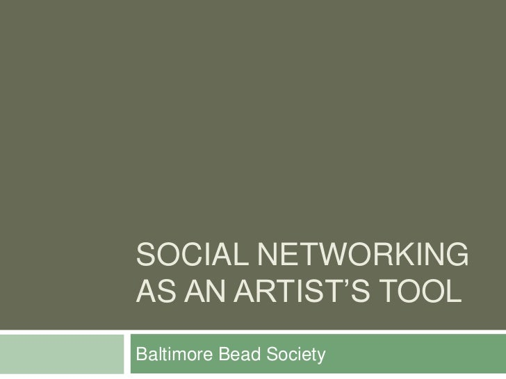 Social Networking As an artist's tool<br />Baltimore Bead Society<br />