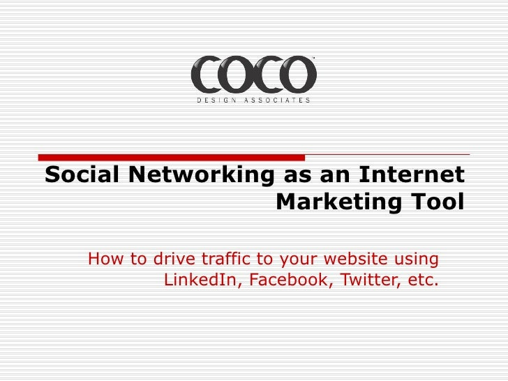 Social Networking as an Internet Marketing Tool How to drive traffic to your website using LinkedIn, Facebook, Twitter, etc.