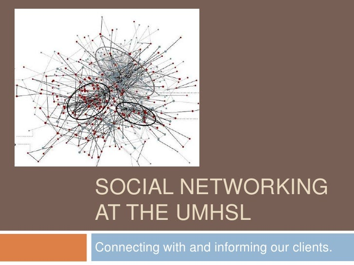 Social networking at the UMHSL<br />Connecting with and informing our clients.<br />