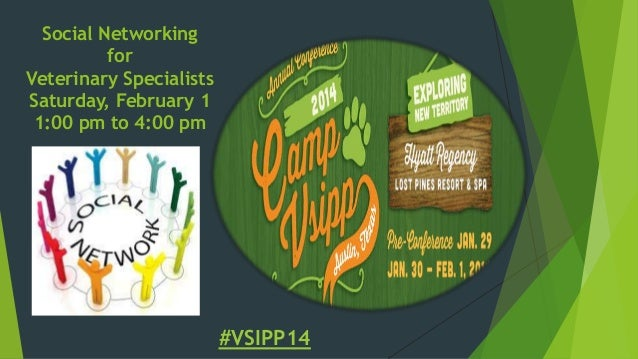 Social Networking for Veterinary Specialists Saturday, February 1 1:00 pm to 4:00 pm  #VSIPP14