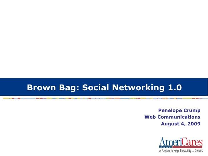Brown Bag: Social Networking 1.0 <ul><ul><li>Penelope Crump </li></ul></ul><ul><ul><li>Web Communications </li></ul></ul><...