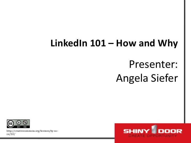 LinkedIn 101 – How and Why                                                  Presenter:                                    ...