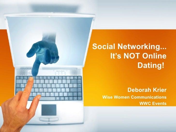 Social Networking... It's NOT Online Dating!  Deborah Krier Wise Women Communications WWC Events