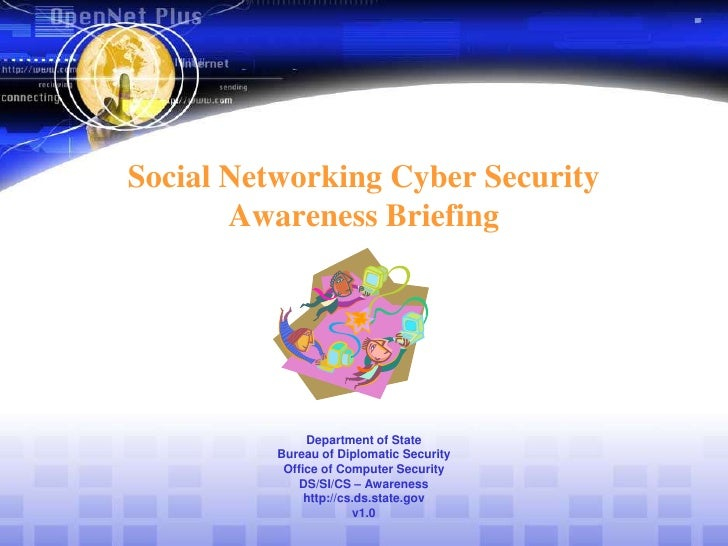 Social Networking Cyber SecurityAwareness BriefingDepartment of StateBureau of Diplomatic SecurityOffice of Computer Secur...