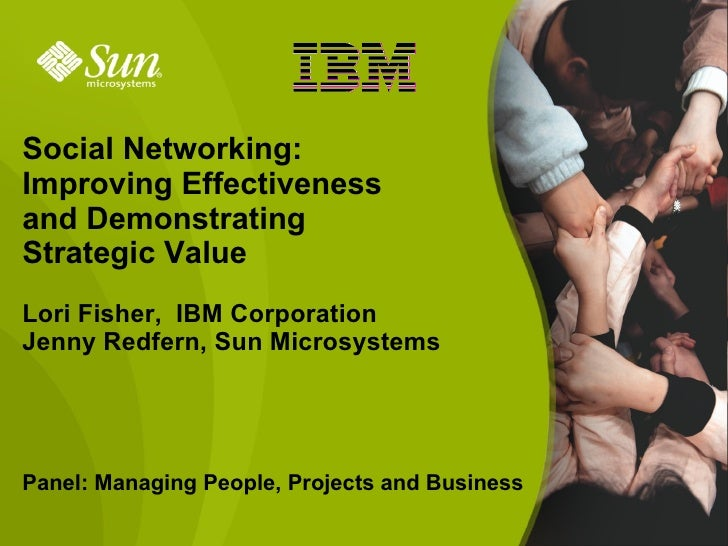 Social Networking: Improving Effectiveness and Demonstrating Strategic Value Lori Fisher, IBM Corporation Jenny Redfern, S...