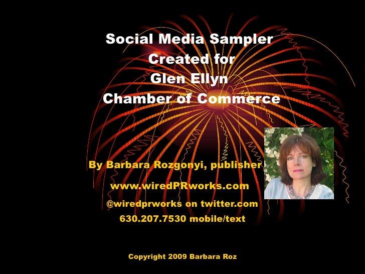Social Media Sampler  Created for Glen Ellyn  Chamber of Commerce By Barbara Rozgonyi, publisher of www.wiredPRworks.com  ...