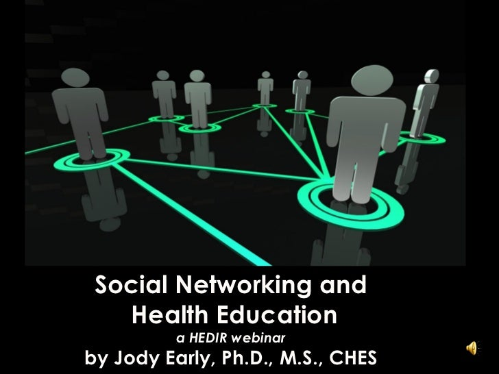 Social Networking and   Health Education         a HEDIR webinarby Jody Early, Ph.D., M.S., CHES