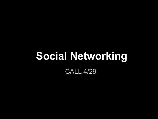 Social NetworkingCALL 4/29