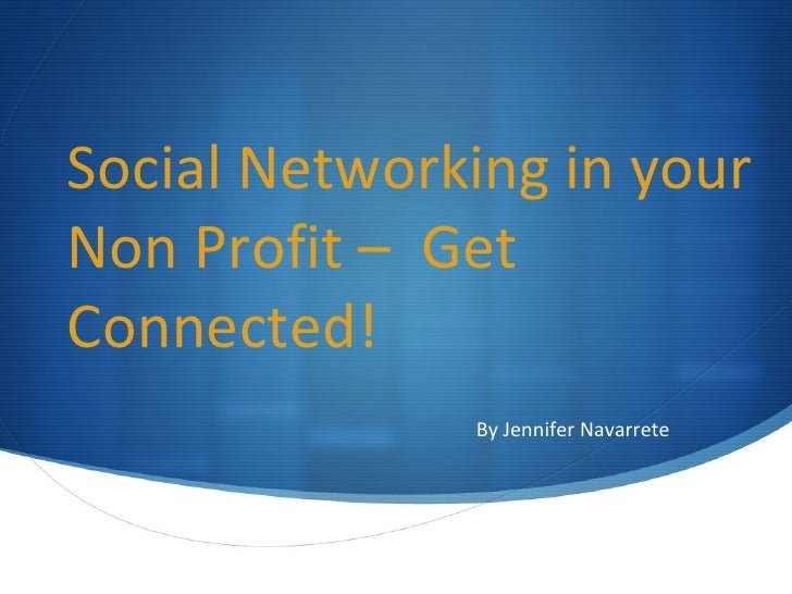 Social Networking in your Non Profit –  Get Connected! By Jennifer Navarrete