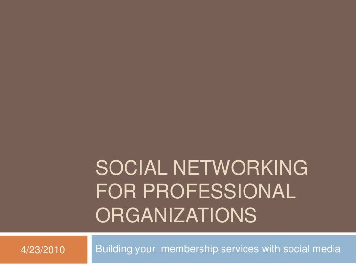 Social networking for professional organizations<br />Building your  membership services with social media<br />4/23/2010<...