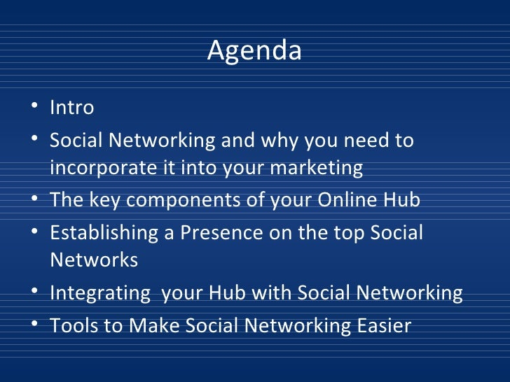 Agenda <ul><li>Intro </li></ul><ul><li>Social Networking and why you need to incorporate it into your marketing </li></ul>...