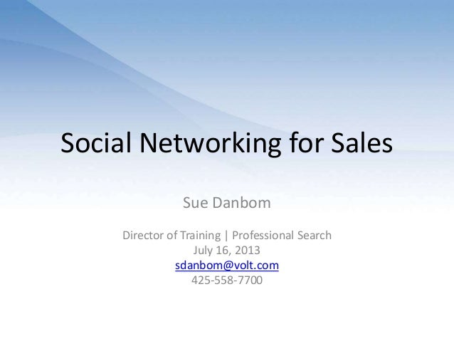 Social Networking for SalesSue DanbomDirector of Training | Professional SearchJuly 16, 2013sdanbom@volt.com425-558-7700
