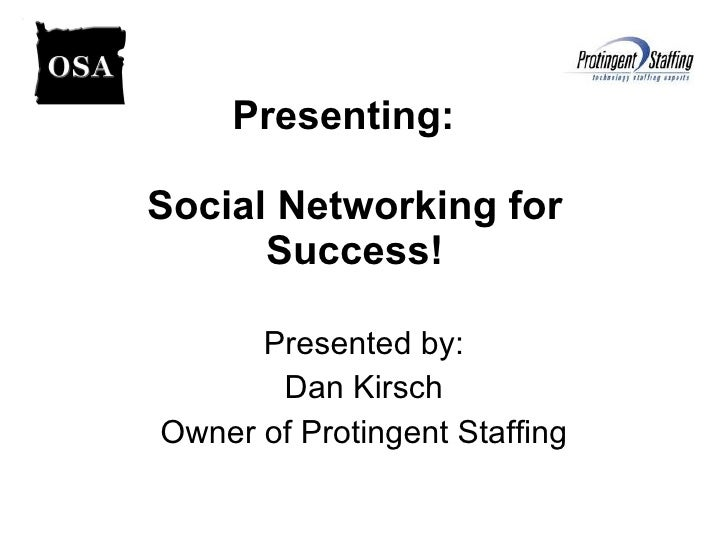 Presenting:  Social Networking for Success! Presented by: Dan Kirsch Owner of Protingent Staffing