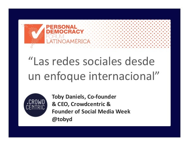 Toby	   Daniels,	   Co-­‐founder	   	    &	   CEO,	   Crowdcentric	   &	    Founder	   of	   Social	   Media	   Week	    @...