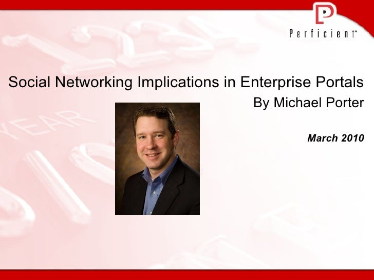 Social Networking Implications in Enterprise Portals  By Michael Porter March 2010