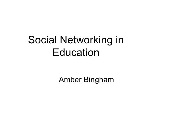 Social Networking in Education Amber Bingham