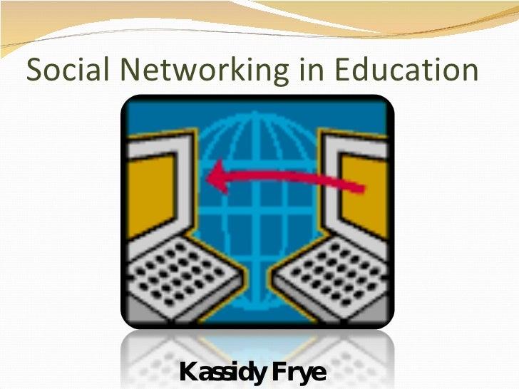 Social Networking in Education Kassidy Frye
