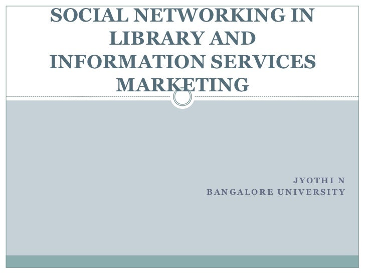SOCIAL NETWORKING IN     LIBRARY ANDINFORMATION SERVICES      MARKETING                       JYOTHI N           BANGALORE...