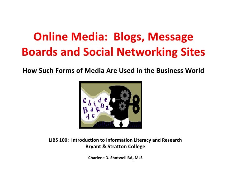 Online Media:  Blogs, Message Boards and Social Networking SitesHow Such Forms of Media Are Used in the Business World<br ...