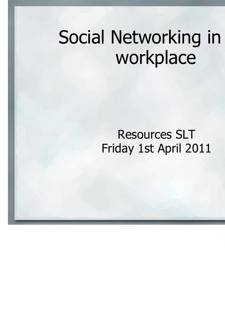 Social Networking in the       workplace        Resources SLT     Friday 1st April 2011