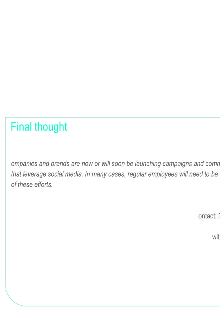 Final thought <ul><ul><li>Companies and brands are now or will soon be launching campaigns and communications that leverag...