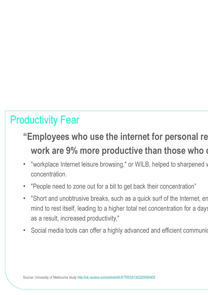"""Productivity Fear <ul><ul><li>"""" Employees who use the internet for personal reasons at work are 9% more productive than th..."""