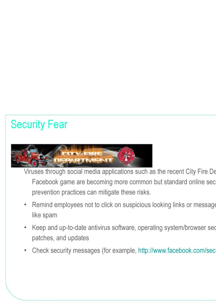 Security Fear <ul><ul><li>Viruses through social media applications such as the recent City Fire Department Facebook game ...