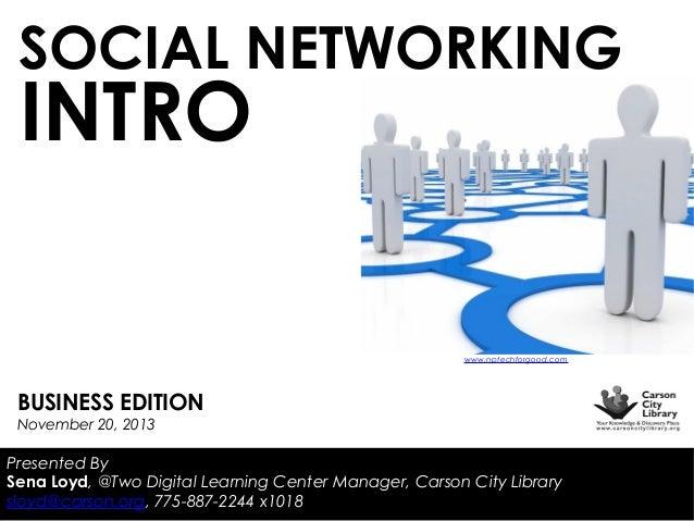 SOCIAL NETWORKING  INTRO  www.nptechforgood.com  BUSINESS EDITION November 20, 2013  Presented By Sena Loyd, @Two Digital ...