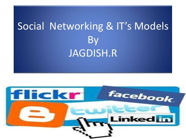 Social Networking & IT's Models              By          JAGDISH.R
