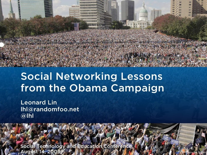 Social Networking Lessons from the Obama Campaign Leonard Lin lhl@randomfoo.net @lhl    Social Technology and Education Co...
