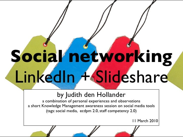 Social networking LinkedIn + Slideshare                  by Judith den Hollander           a combination of personal exper...