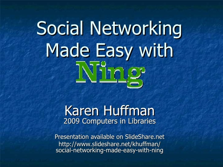 Social Networking Made Easy with Karen Huffman 2009 Computers in Libraries Presentation available on SlideShare.net http:/...