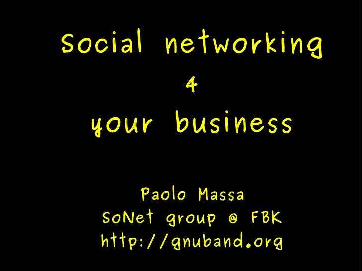 Social networking           4  your business       Paolo Massa   SoNet group @ FBK   http://gnuband.org