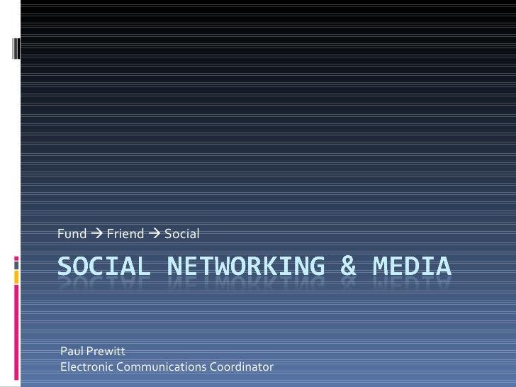 Fund    Friend    Social Paul Prewitt Electronic Communications Coordinator
