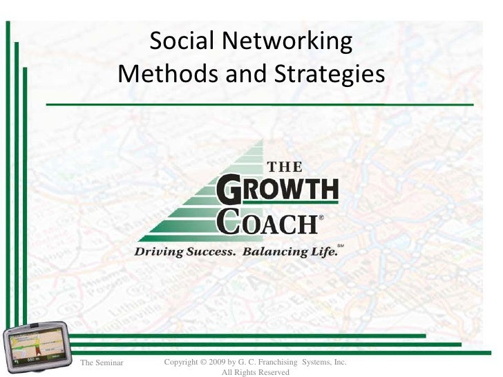 Social Networking          Methods and Strategies     The Seminar   Copyright © 2009 by G. C. Franchising Systems, Inc.   ...