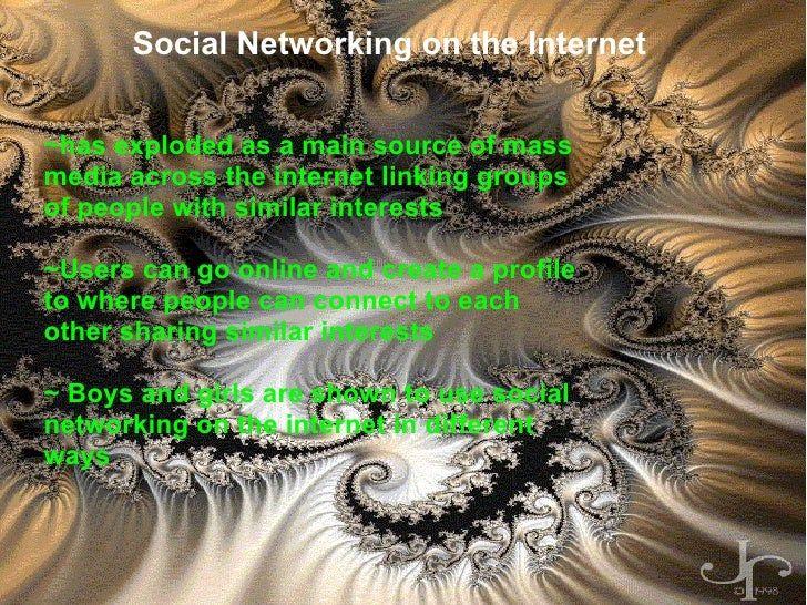 Social Networking On The Internet By: Mike Hon Social Networking on the Internet ~has exploded as a main source of mass me...