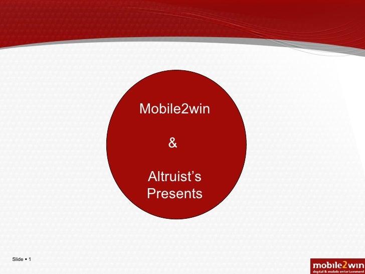 Mobile2win &  Altruist's Presents