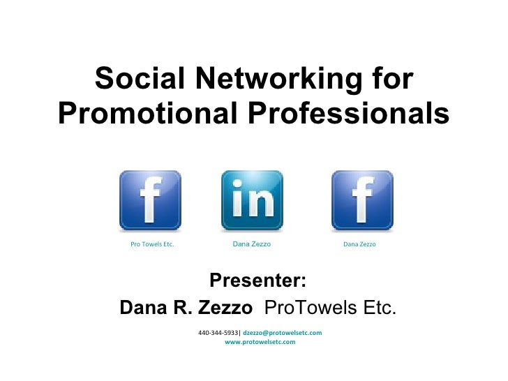 Social Networking for Promotional Professionals Presenter: Dana R. Zezzo  ProTowels Etc. 440-344-5933|  [email_address] ww...