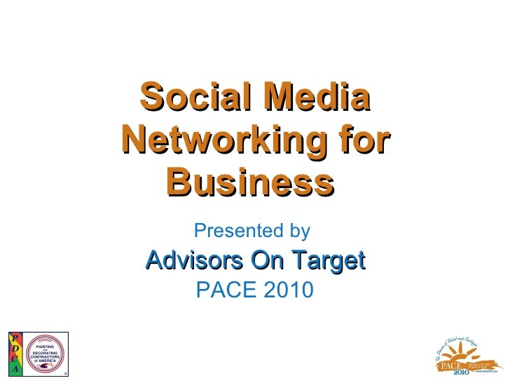 Social Media Networking for Business  Presented by  Advisors On Target PACE 2010