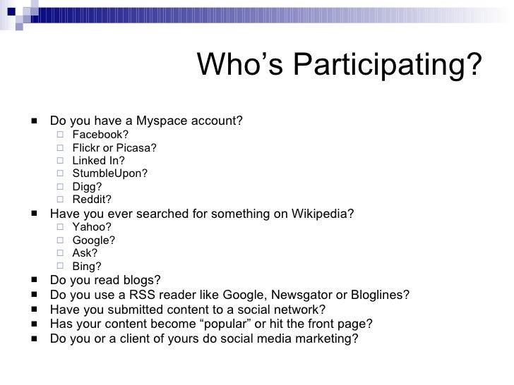Who's Participating? <ul><li>Do you have a Myspace account? </li></ul><ul><ul><li>Facebook? </li></ul></ul><ul><ul><li>Fli...