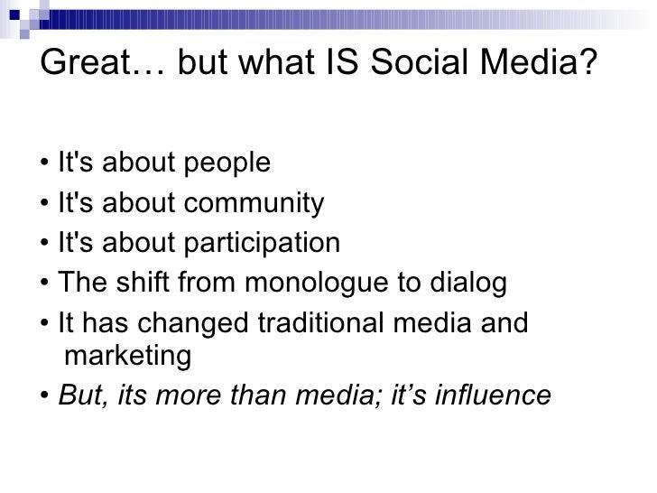 Great… but what IS Social Media? <ul><li>• It's about people </li></ul><ul><li>• It's about community </li></ul><ul><li>• ...