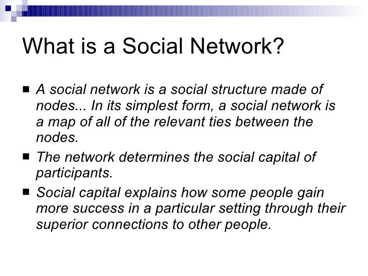 What is a Social Network? <ul><li>A social network is a social structure made of nodes... In its simplest form, a social n...