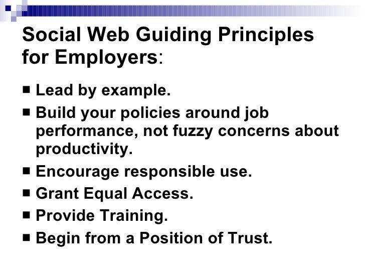 Social Web Guiding Principles for Employers : <ul><li>Lead by example.   </li></ul><ul><li>Build your policies around job ...