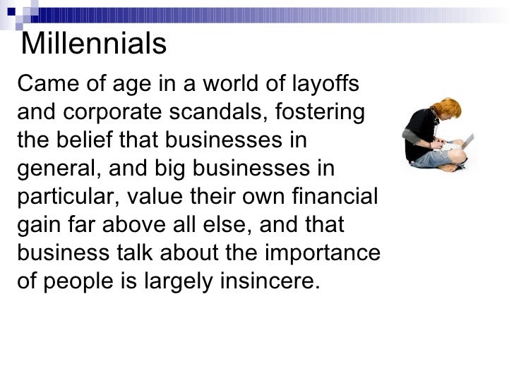 Millennials Came of age in a world of layoffs and corporate scandals, fostering the belief that businesses in general, and...